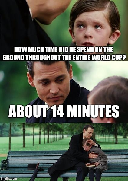Finding Neverland Meme | HOW MUCH TIME DID HE SPEND ON THE GROUND THROUGHOUT THE ENTIRE WORLD CUP? ABOUT 14 MINUTES | image tagged in memes,finding neverland | made w/ Imgflip meme maker