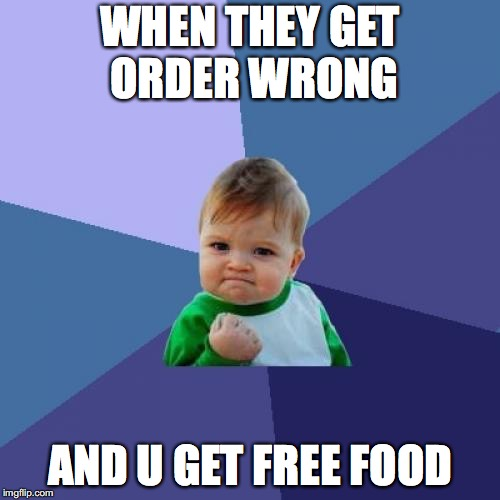 Success Kid Meme | WHEN THEY GET ORDER WRONG AND U GET FREE FOOD | image tagged in memes,success kid | made w/ Imgflip meme maker