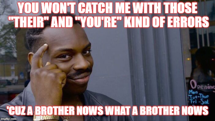 "Roll Safe Think About It Meme | YOU WON'T CATCH ME WITH THOSE ""THEIR"" AND ""YOU'RE"" KIND OF ERRORS 'CUZ A BROTHER NOWS WHAT A BROTHER NOWS 
