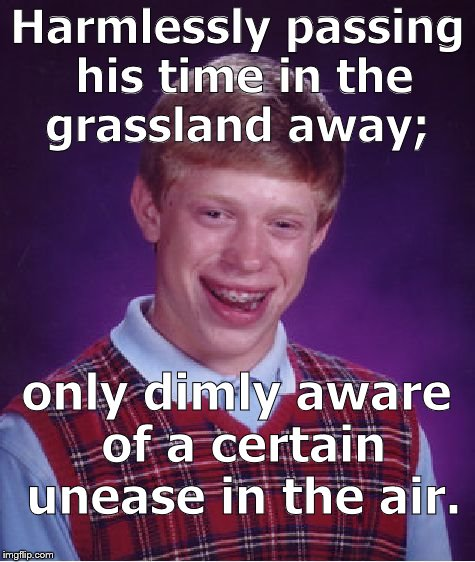 Bad Luck Brian |  Harmlessly passing his time in the grassland away;; only dimly aware of a certain unease in the air. | image tagged in bad luck brian,pink floyd,animals,bentoutashape,buster rattbad,douglie | made w/ Imgflip meme maker