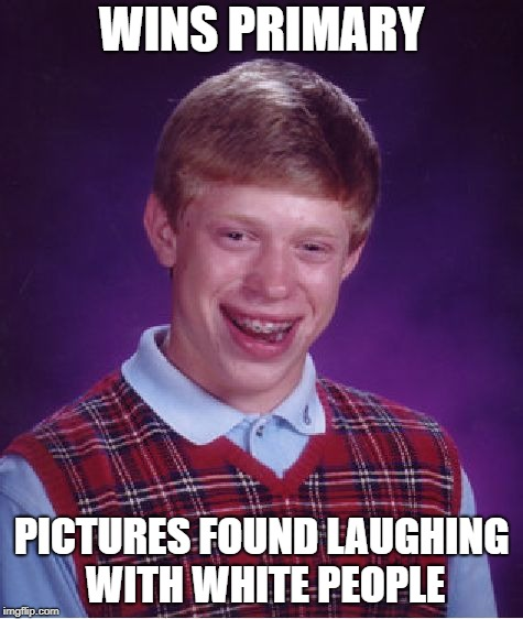 Bad Luck Brian Meme | WINS PRIMARY PICTURES FOUND LAUGHING WITH WHITE PEOPLE | image tagged in memes,bad luck brian | made w/ Imgflip meme maker