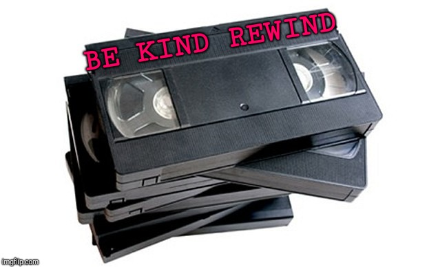 vhs | BE KIND REWIND | image tagged in vhs | made w/ Imgflip meme maker