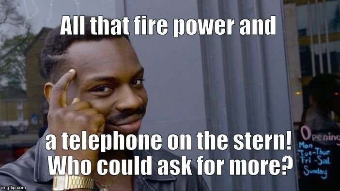 Roll Safe Think About It Meme | All that fire power and a telephone on the stern!  Who could ask for more? | image tagged in memes,roll safe think about it | made w/ Imgflip meme maker