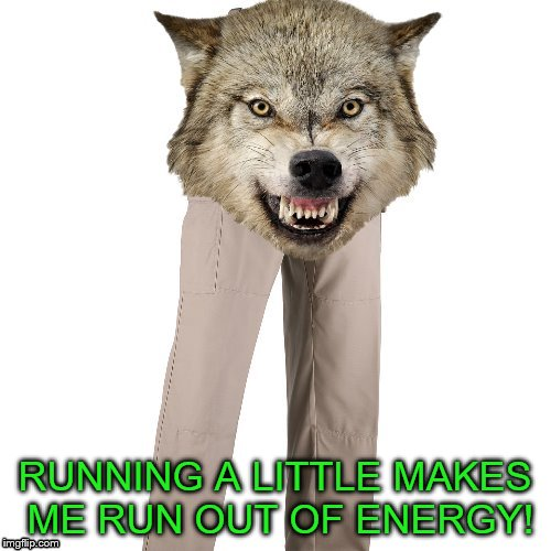RUNNING A LITTLE MAKES ME RUN OUT OF ENERGY! | made w/ Imgflip meme maker