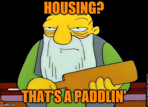 Please pull your pants up. | HOUSING? THAT'S A PADDLIN' | image tagged in memes,that's a paddlin',housing,pull your pants up | made w/ Imgflip meme maker
