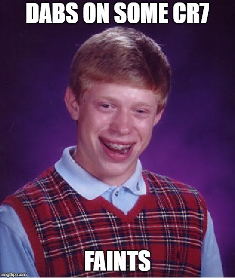 Bad Luck Brian Meme | DABS ON SOME CR7 FAINTS | image tagged in memes,bad luck brian | made w/ Imgflip meme maker