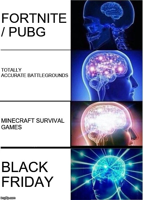 The Battle Royale Fad | FORTNITE / PUBG TOTALLY ACCURATE BATTLEGROUNDS MINECRAFT SURVIVAL GAMES BLACK FRIDAY | image tagged in memes,expanding brain,fortnite,pubg,minecraft,black friday | made w/ Imgflip meme maker