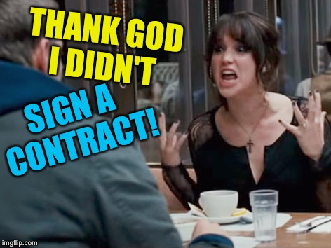 THANK GOD I DIDN'T SIGN A CONTRACT! | made w/ Imgflip meme maker