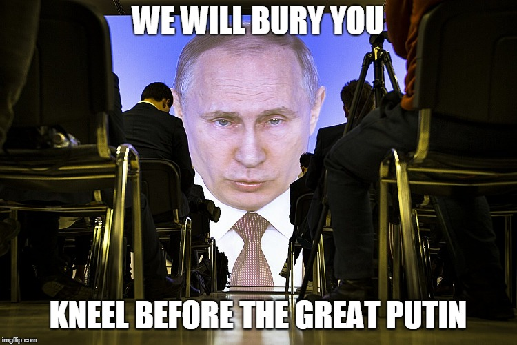 WE WILL BURY YOU KNEEL BEFORE THE GREAT PUTIN | image tagged in putin big screen | made w/ Imgflip meme maker