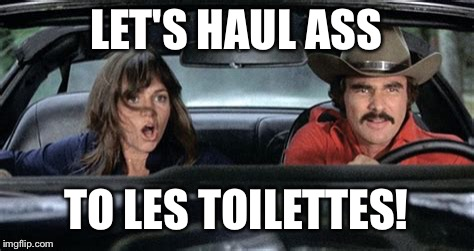 LET'S HAUL ASS TO LES TOILETTES! | made w/ Imgflip meme maker