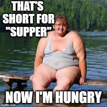 "big woman, big heart | THAT'S SHORT FOR ""SUPPER"" NOW I'M HUNGRY 