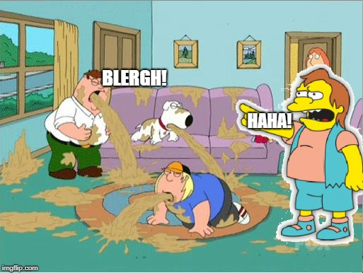 Nelson likes when people throw up. | HAHA! BLERGH! | image tagged in family guy puke fest,puke,haha,nelson muntz,the simpsons | made w/ Imgflip meme maker