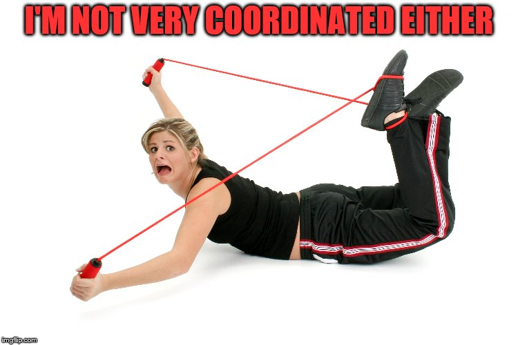 I'M NOT VERY COORDINATED EITHER | made w/ Imgflip meme maker