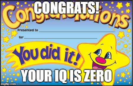 Happy Star Congratulations | CONGRATS! YOUR IQ IS ZERO | image tagged in memes,happy star congratulations | made w/ Imgflip meme maker