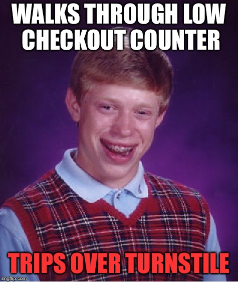 Bad Luck Brian Meme | WALKS THROUGH LOW CHECKOUT COUNTER TRIPS OVER TURNSTILE | image tagged in memes,bad luck brian | made w/ Imgflip meme maker