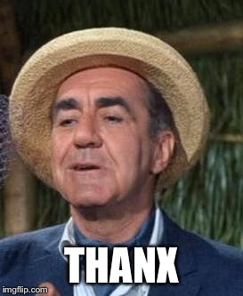 Thurston Howell the 3rd | THANX | image tagged in thurston howell the 3rd | made w/ Imgflip meme maker
