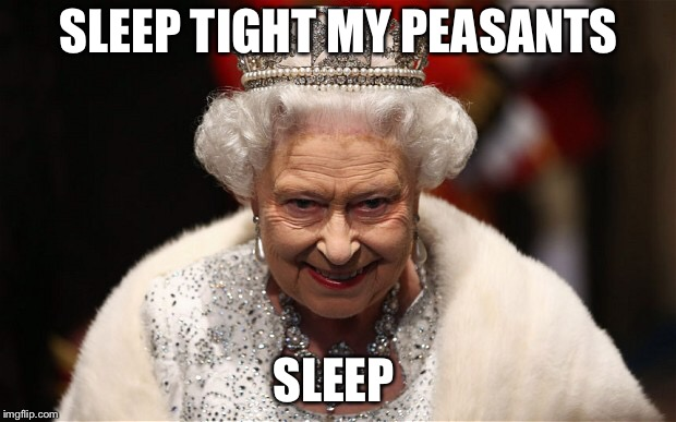 Sleep my peasants | SLEEP TIGHT MY PEASANTS SLEEP | image tagged in memes | made w/ Imgflip meme maker