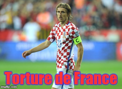 Sorry not sorry | Torture de France | image tagged in croatia,france,world cup,modric | made w/ Imgflip meme maker