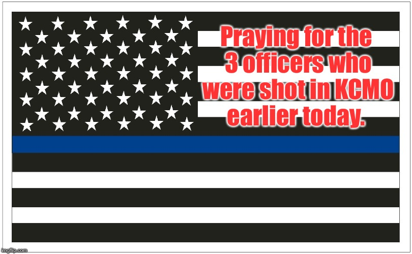 Back the Blue | Praying for the 3 officers who were shot in KCMO earlier today. | image tagged in prayers,police,back the blue,kcmo | made w/ Imgflip meme maker
