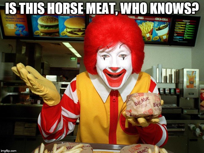 Could it be the jockey whip marks that shows up in burgers? | IS THIS HORSE MEAT, WHO KNOWS? | image tagged in memes,mcdonalds,dead horse | made w/ Imgflip meme maker