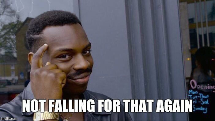 Roll Safe Think About It Meme | NOT FALLING FOR THAT AGAIN | image tagged in memes,roll safe think about it | made w/ Imgflip meme maker
