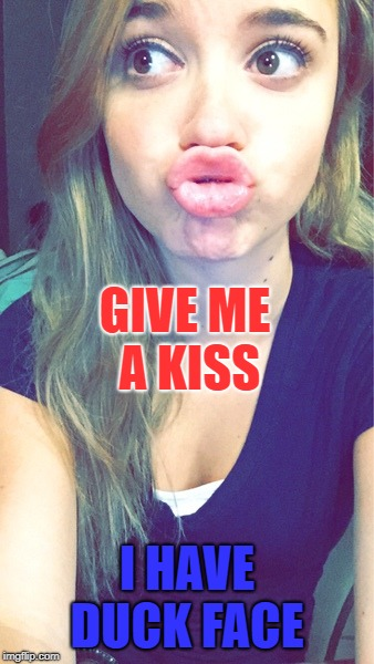 Give my duck face a kiss | GIVE ME A KISS I HAVE DUCK FACE | image tagged in duck girl,kiss,duck face chicks,crazy girlfriend | made w/ Imgflip meme maker