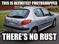 Surprising lack of rust on Peugeot 206 | THIS IS DEFINITELY PHOTOSHOPPED THERE'S NO RUST | image tagged in peugeot,terrible cars | made w/ Imgflip meme maker