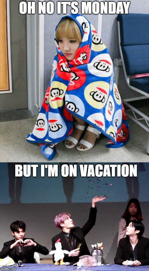 Monday Vacation | OH NO IT'S MONDAY BUT I'M ON VACATION | image tagged in monday,kpop,vacation,ohno,mondaybutonvacation | made w/ Imgflip meme maker
