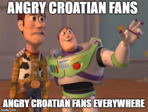 X, X Everywhere Meme | ANGRY CROATIAN FANS ANGRY CROATIAN FANS EVERYWHERE | image tagged in memes,x x everywhere | made w/ Imgflip meme maker