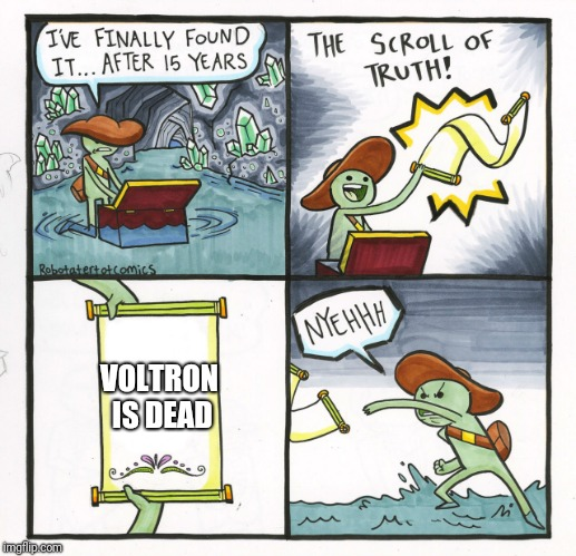 The Scroll Of Truth Meme | VOLTRON IS DEAD | image tagged in memes,the scroll of truth | made w/ Imgflip meme maker