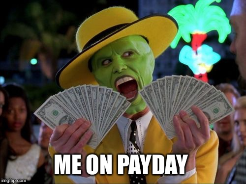Money Money Meme | ME ON PAYDAY | image tagged in memes,money money | made w/ Imgflip meme maker