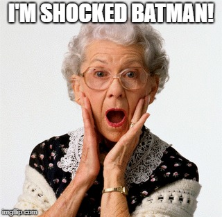 I'M SHOCKED BATMAN! | made w/ Imgflip meme maker
