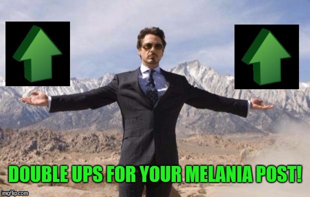 Ironman upvote | DOUBLE UPS FOR YOUR MELANIA POST! | image tagged in ironman upvote | made w/ Imgflip meme maker