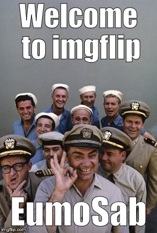 McHale's Navy | Welcome to imgflip EumoSab | image tagged in mchale's navy | made w/ Imgflip meme maker
