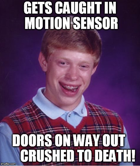 Brian goes shopping with his  grandma! | GETS CAUGHT IN MOTION SENSOR DOORS ON WAY OUT       CRUSHED TO DEATH! | image tagged in memes,bad luck brian,grocery store,more  brian adventures,brian goes shopping | made w/ Imgflip meme maker