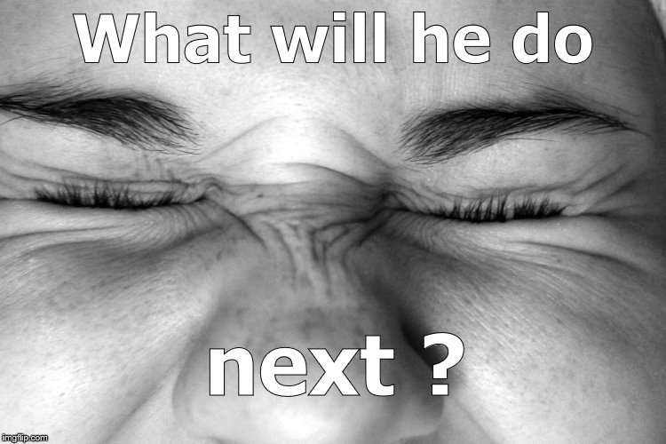 Ewww, I can't watch. | What will he do next ? | image tagged in ewww i can't watch. | made w/ Imgflip meme maker