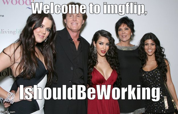 Jenner Christmas | Welcome to imgflip, IshouldBeWorking | image tagged in jenner christmas | made w/ Imgflip meme maker