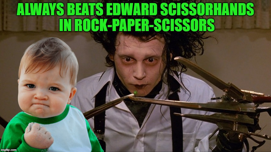 ROCK! | ALWAYS BEATS EDWARD SCISSORHANDS IN ROCK-PAPER-SCISSORS | image tagged in memes,funny,rock paper scissors | made w/ Imgflip meme maker
