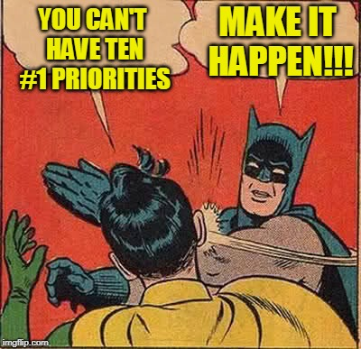 Batman Slapping Robin Meme | YOU CAN'T HAVE TEN #1 PRIORITIES MAKE IT HAPPEN!!! | image tagged in memes,batman slapping robin | made w/ Imgflip meme maker