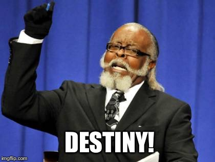 Too Damn High Meme | DESTINY! | image tagged in memes,too damn high | made w/ Imgflip meme maker