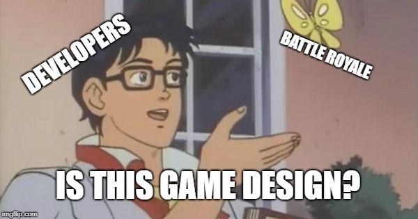 Is this game design? | BATTLE ROYALE DEVELOPERS IS THIS GAME DESIGN? | image tagged in is this a pigeon | made w/ Imgflip meme maker