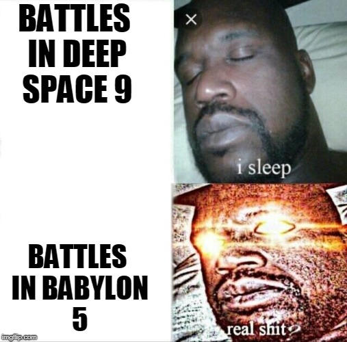 Sleeping Shaq Meme | BATTLES IN DEEP SPACE 9 BATTLES IN BABYLON 5 | image tagged in memes,sleeping shaq | made w/ Imgflip meme maker