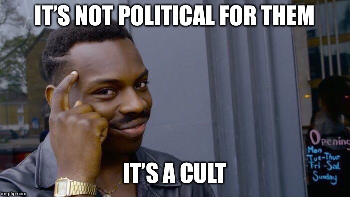 Roll Safe Think About It Meme | IT'S NOT POLITICAL FOR THEM IT'S A CULT | image tagged in memes,roll safe think about it | made w/ Imgflip meme maker