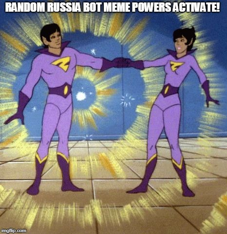 Wonder Twins | RANDOM RUSSIA BOT MEME POWERS ACTIVATE! | image tagged in wonder twins | made w/ Imgflip meme maker