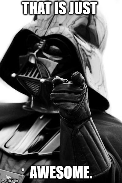 Awesome Vader | THAT IS JUST AWESOME. | image tagged in awesome vader | made w/ Imgflip meme maker