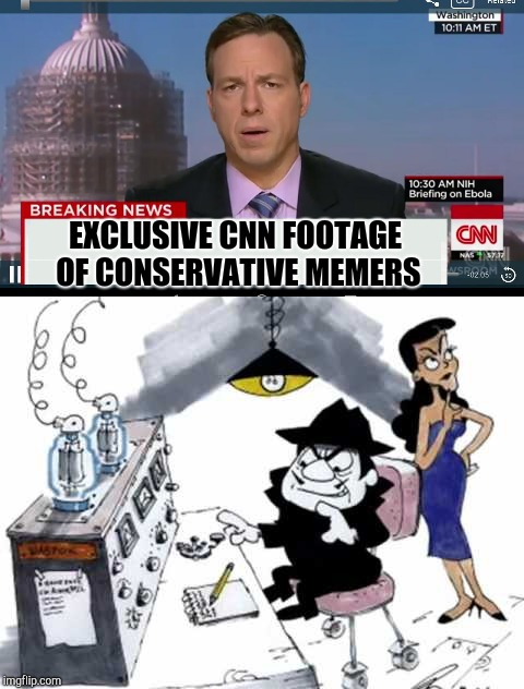 CNN spins news | EXCLUSIVE CNN FOOTAGE OF CONSERVATIVE MEMERS | image tagged in cnn fake news,cnn spins trump news,boris,boris and natasha | made w/ Imgflip meme maker