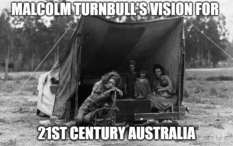depression | MALCOLM TURNBULL'S VISION FOR 21ST CENTURY AUSTRALIA | image tagged in depression | made w/ Imgflip meme maker