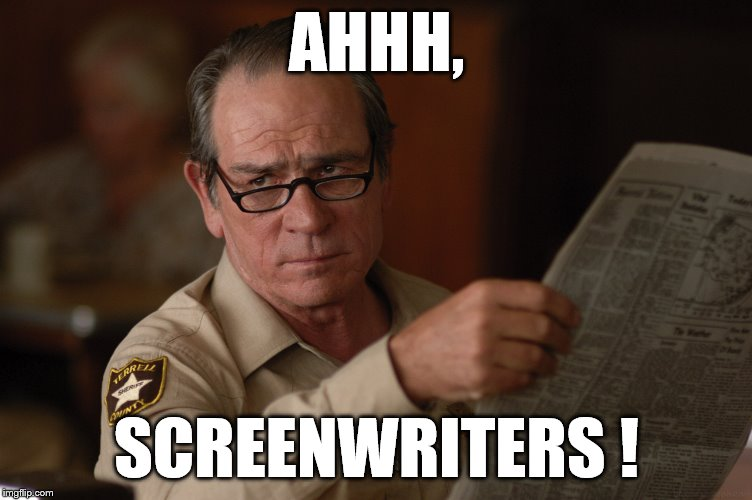 say what? | AHHH, SCREENWRITERS ! | image tagged in say what | made w/ Imgflip meme maker
