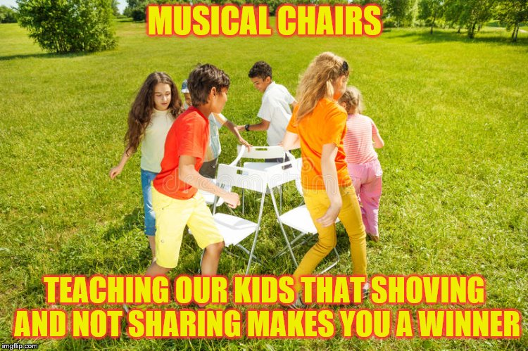 Breaking up friendships for decades. | MUSICAL CHAIRS TEACHING OUR KIDS THAT SHOVING AND NOT SHARING MAKES YOU A WINNER | image tagged in memes,musical chairs,sharing,kids,winning | made w/ Imgflip meme maker