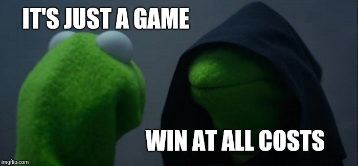 Evil Kermit Meme | IT'S JUST A GAME WIN AT ALL COSTS | image tagged in memes,evil kermit | made w/ Imgflip meme maker